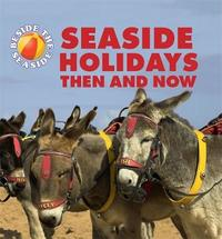 Beside the Seaside: Seaside Holidays Then and Now by Clare Hibbert
