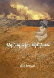 My Sky Is for Upliftment by Dee Brown