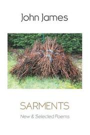 Sarments: New and Selected Poems by John James