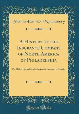 A History of the Insurance Company of North America of Philadelphia by Thomas Harrison Montgomery