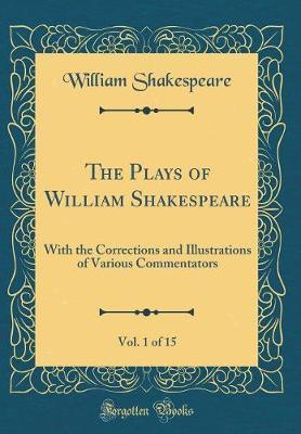 The Plays of William Shakespeare, Vol. 1 of 15 by William Shakespeare