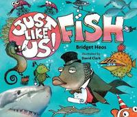 Just Like Us! Fish by Bridget Heos