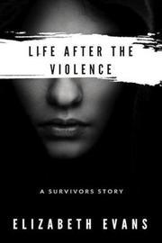 Life After the Violence by Elizabeth Evans
