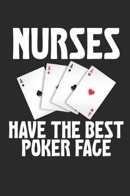 Nurses Have The Best Poker Face by Shocking Notebooks