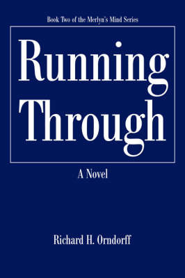 Running Through: Book Two of the Merlyn's Mind Series by Richard H Orndorff image