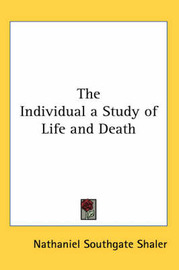 The Individual a Study of Life and Death by Nathaniel Southgate Shaler image