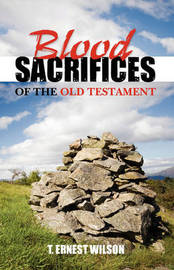 Blood Sacrifices of the Old Testament by T. Ernest Wilson image