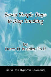 Seven Simple Steps to Stop Smoking by Darcy D. Ph.D Buehler