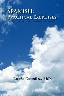 Spanish: Practical Exercises by Rubn Phd Gonzlez