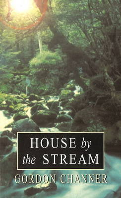 House by the Stream by Gordon Channer