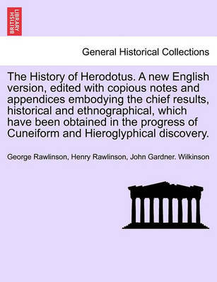The History of Herodotus. a New English Version, Edited with Copious Notes and Appendices Embodying the Chief Results, Historical and Ethnographical, Which Have Been Obtained in the Progress of Cuneiform and Hieroglyphical Discovery. Vol. III, New Edition by George Rawlinson image
