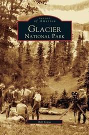 Glacier National Park by Bill Yenne