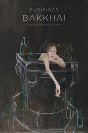 Bakkhai by Anne Carson