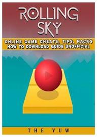 Rolling Sky Online Game Cheats, Tips, Hacks How to Download Unofficial by The Yuw