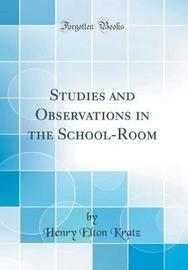 Studies and Observations in the School-Room (Classic Reprint) by Henry Elton Kratz image