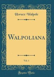 Walpoliana, Vol. 1 (Classic Reprint) by Horace Walpole image