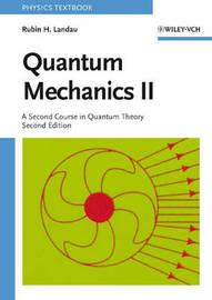 Quantum Mechanics II: A Second Course in Quantum Theory by Rubin H Landau image
