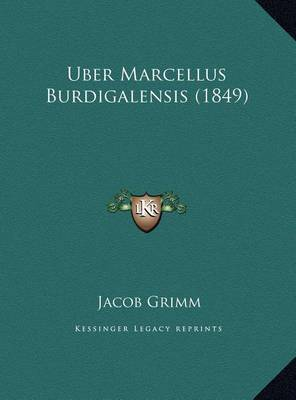 Uber Marcellus Burdigalensis (1849) Uber Marcellus Burdigalensis (1849) by Jacob Grimm