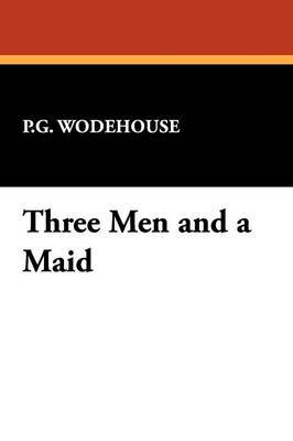 Three Men and a Maid by P. G. Wodehouse, Fiction, Literary by P.G. Wodehouse image