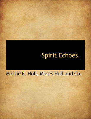 Spirit Echoes. by Mattie E Hull