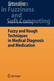 Fuzzy and Rough Techniques in Medical Diagnosis and Medication by Elisabeth Rakus-Andersson