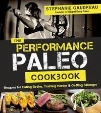 The Performance Paleo Cookbook by Stephanie Gaudreau image