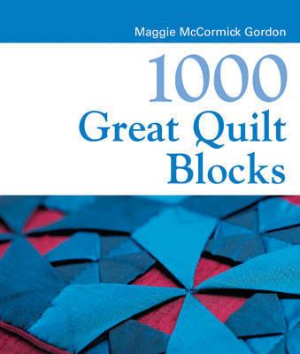 1000 Great Quilt Blocks by Maggi McCormick Gordon image
