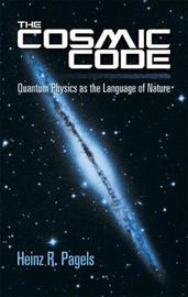 The Cosmic Code by Heinz R Pagels