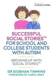 Successful Social Stories (TM) for School and College Students with Autism by Siobhan Timmins