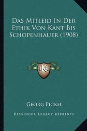 Das Mitleid in Der Ethik Von Kant Bis Schopenhauer (1908) by Georg Pickel