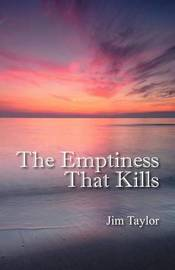The Emptiness That Kills by Jim Taylor