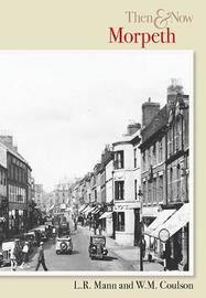 Morpeth Then & Now by L.R Mann image