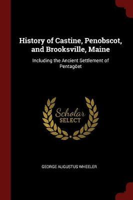 History of Castine, Penobscot, and Brooksville, Maine; Including the Ancient Settlement of Pentagoet by George Augustus Wheeler image