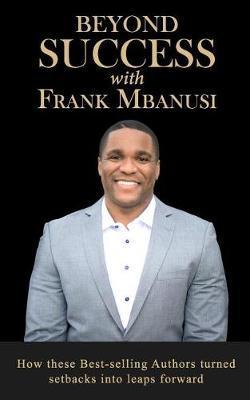 Beyond Success with Frank Mbanusi by Frank Mbanusi