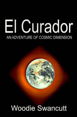 El Curador: An Adventure of Cosmic Dimension by Woodie Swancutt image