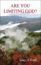 Are You Limiting God? by Gary O. South