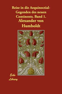 Reise in Die Aequinoctial-Gegenden Des Neuen Continents. Band 1. by Alexander Von Humboldt image