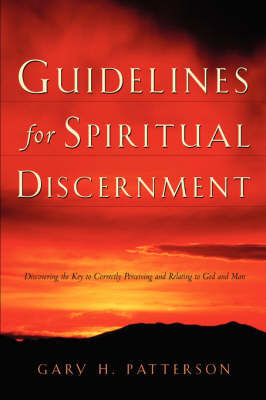 Guidelines For Spiritual Discernment by Gary H. Patterson