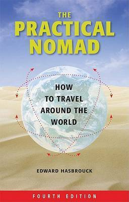The Practical Nomad: How to Travel Around the World by Edward Hasbrouck