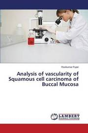 Analysis of Vascularity of Squamous Cell Carcinoma of Buccal Mucosa by Pujari Ravikumar