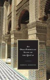 An Oral-Formulaic Study of the Qur'an by Andrew Bannister