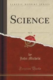 Science, Vol. 17 (Classic Reprint) by John Michels