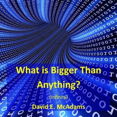 What Is Bigger Than Anything?: Infinity by David E McAdams