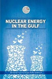 Nuclear Energy in the Gulf by The Emirates Center for Strategic Studies and Research