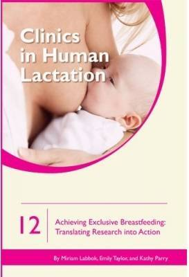 Clinics in Human Lactation 12: Achieving Exclusive Breastfeeding by Miriam Labbok