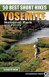 50 Best Short Hikes: Yosemite National Park and Vicinity by Elizabeth Wenk