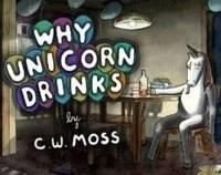 Why Unicorn Drinks by C. W. Moss