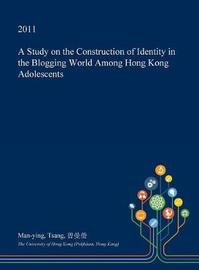 A Study on the Construction of Identity in the Blogging World Among Hong Kong Adolescents by Man-Ying Tsang image