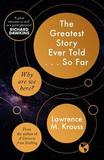 The Greatest Story Ever Told...So Far by Lawrence Krauss