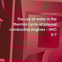 The Use of Water in the Thermal Cycle of Internal Combustion Engines - Hho 5/7 by Ernesto Ascione image